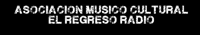 Asociación Músico-Cultural El Regreso Radio
